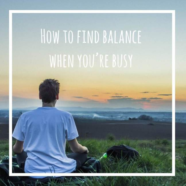 How To Find A Balance When You're Busy
