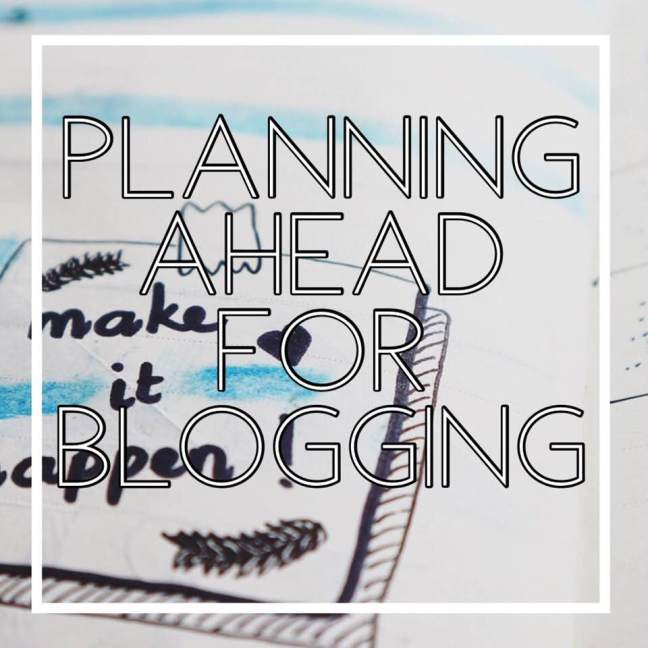 Planning ahead for Blogging