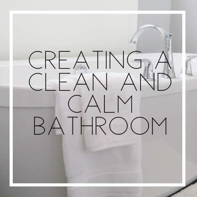 Creating A Clean And Calm Bathroom