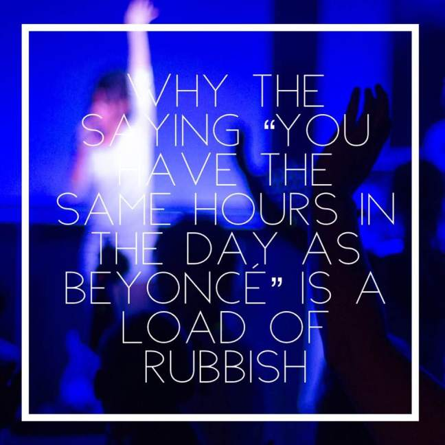 "Why the saying ""you have the same hours in the day as Beyonce"" is a load of rubbish"