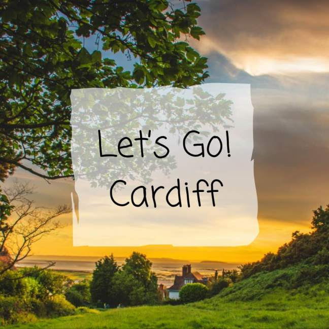 Let's Go! || Cardiff