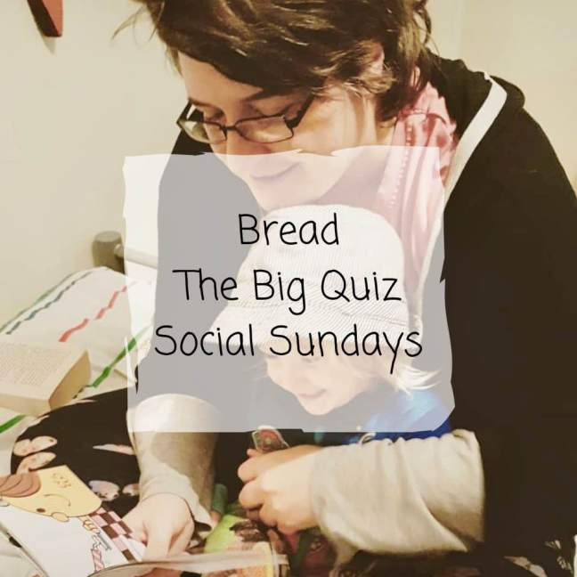 Bread || The big quiz || social sundays
