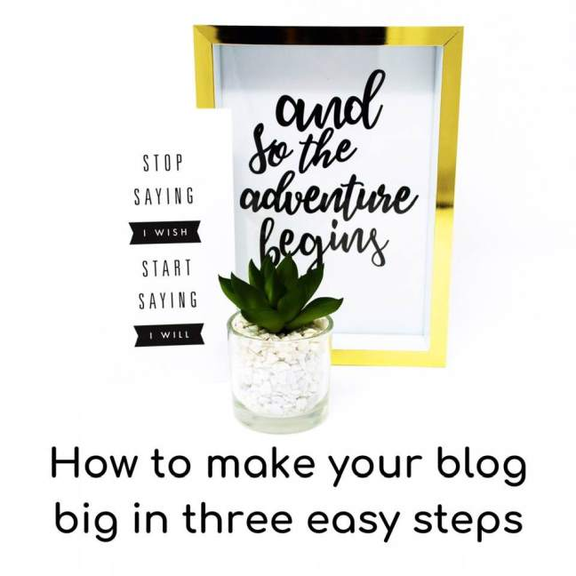 How to make your blog big in three easy steps