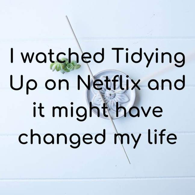 I watched Tidying Up on Netflix and it might have changed my life