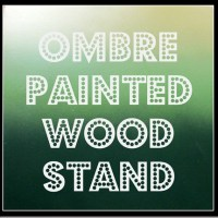 {DIY} Ombre Painted Wood Stand