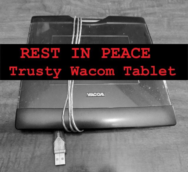 RIP Trusty Wacom