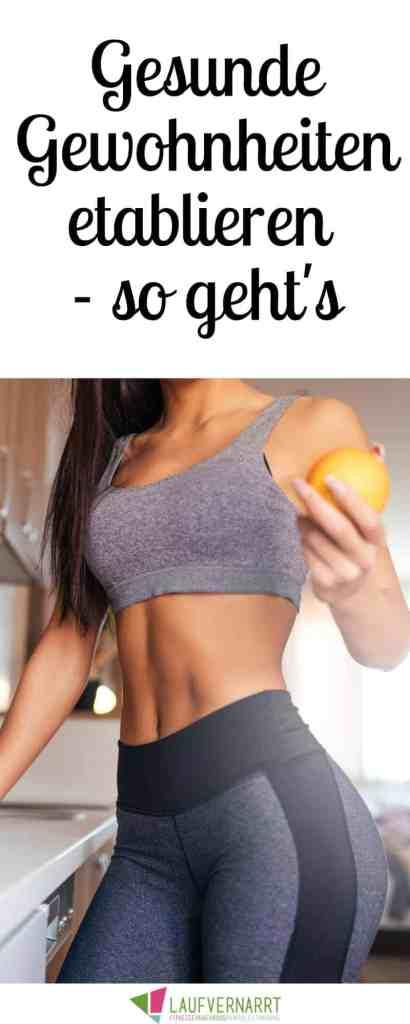 So schaffst du es, gesunde Gewohnheiten zu etablieren - jetzt lesen und Selbstläufer werden!