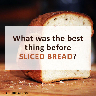 What was the best thing before sliced bread?