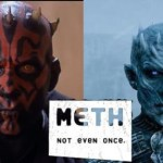Do Not Try Meth. Not Even Once!