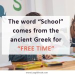 """The word """"School"""" comes from the ancient Greek for """"FREE TIME"""""""