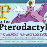 P Is for Pterodactyl, A Hilarious Alphabet Book That Highlights the Bizarre Rules of the English Language