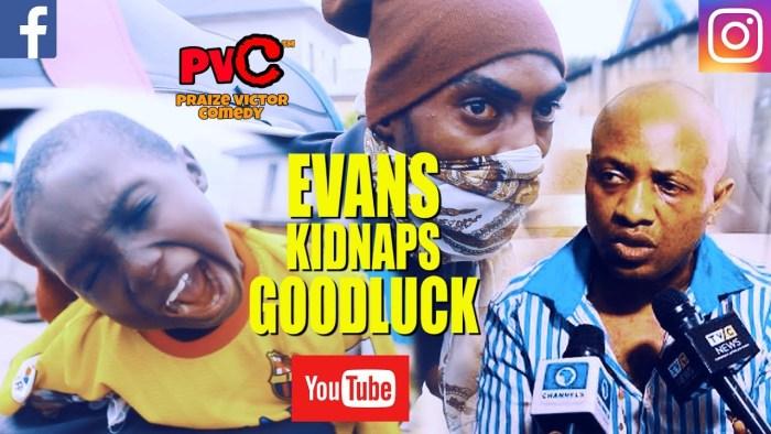 Praize Victor Comedy – Evans Kidnaps Goodluck