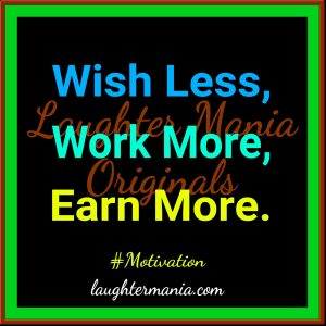 Shut Up and Work – Monday Motivation Part Eight on Laughter Mania