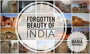 Forgotten Beauty of India is a Laughter Mania Originals series in which we take our readers to a virtual visit of the beautiful places in India which are either ignored or less popular.