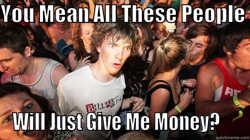 All These People Will Give Me Money 25 music crowdfunding mistakes that can make you look like a money hungry fool