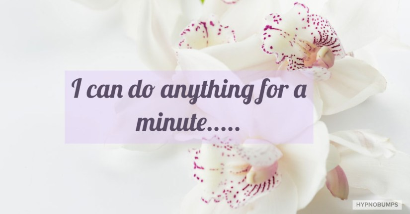 I can do anything for a minute..
