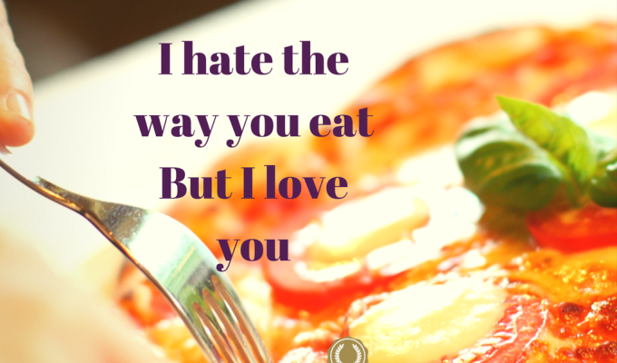 I Hate The Way You Eat