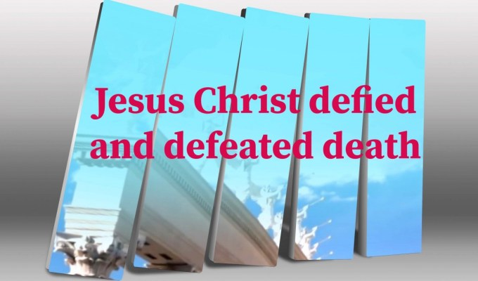 Jesus Christ Defied And Defeated Death