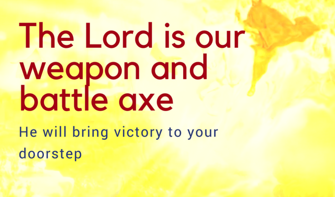 The Lord Is Our Weapon And Battle Axe