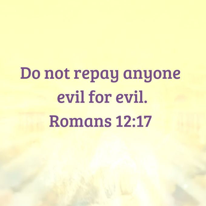 Do not repay anyone evil for evil..png