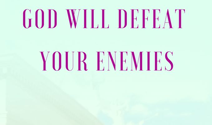 Godly reminders 5 – God Will Defeat Your Enemies
