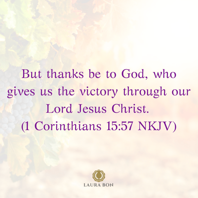 But thanks be to God, who gives us the victory through our Lord Jesus Christ (1 Corinthians 15_57 NKJV)