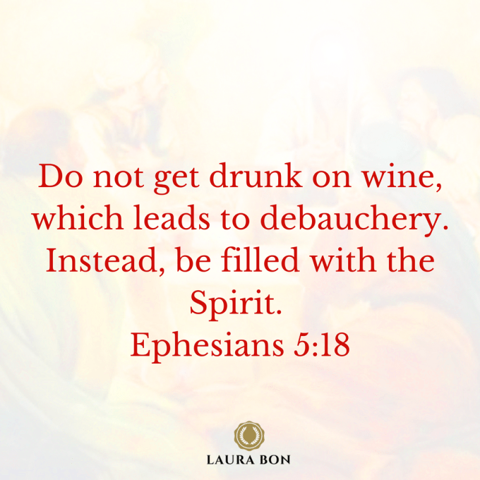 Do not get drunk on wine, which leads to debauchery. Instead, be filled with the Spirit. Ephesians 5_18 (1)