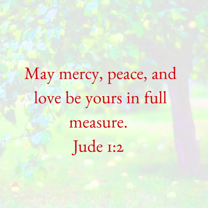 May mercy, peace, and love be yours in full measure. Jude 1_2 Good News Translation.png