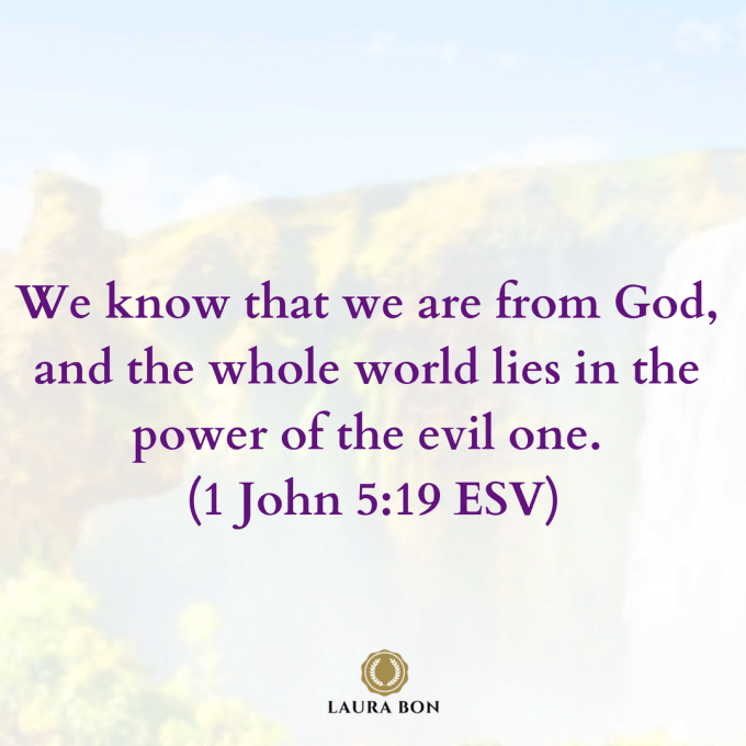 We know that we are from God, and the whole world lies in the power of the evil one. (1 John 5_19 ESV).png