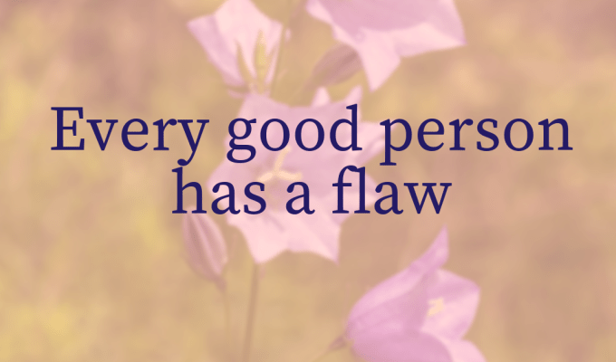 Every Good Person Has A Flaw
