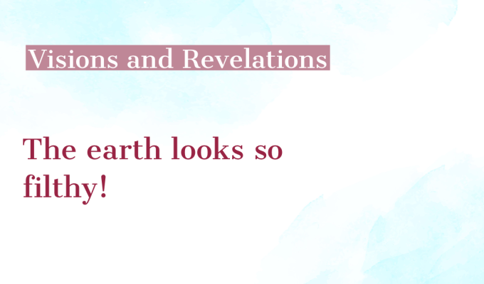Visions And Revelations -The Earth Looks So Filthy!