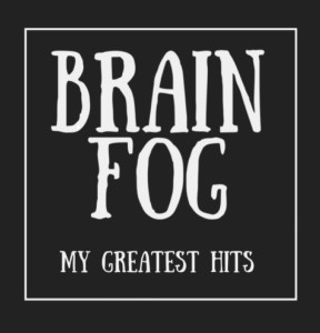 Brain fog - my greatest hits