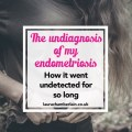 How my endometriosis became severe before anyone noticed