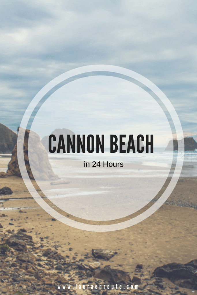 Spend 24 Hours in Cannon Beach, OR - www.lauraenroute.com