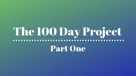 The 100 Day Project Part One blog cover