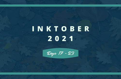 Inktober 2021 Days 17-23 blog graphic
