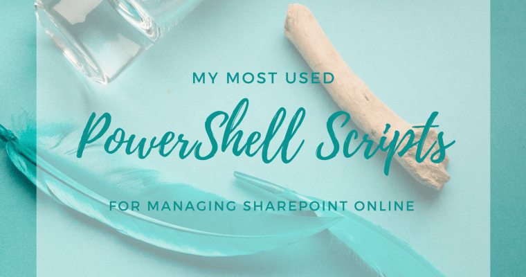 My Most Used PowerShell Scripts for Managing SharePoint Online
