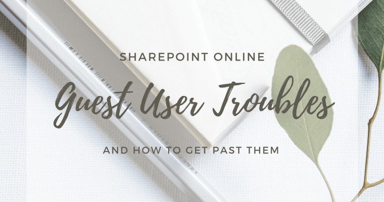 SharePoint Online Guest User Troubles and How to Get Past Them
