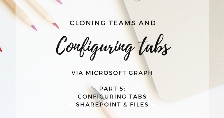 Cloning Teams and Configuring Tabs via Microsoft Graph: Configuring the SharePoint and Files tabs