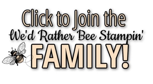 Click to Join the We'd Rather Bee Stampin' Family