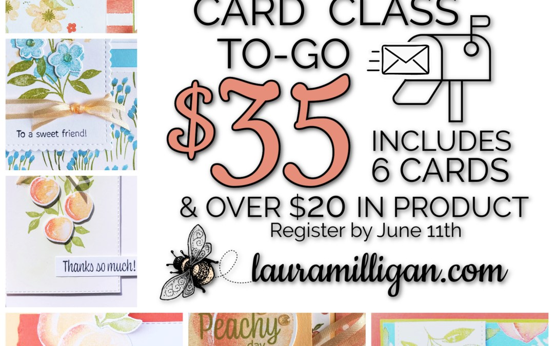 Last Day to Register for the Sweet as a Peach Card Class To-Go!