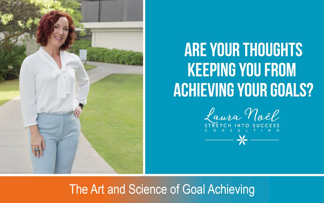 Are Your Thoughts Keeping You From Achieving Your Goals?