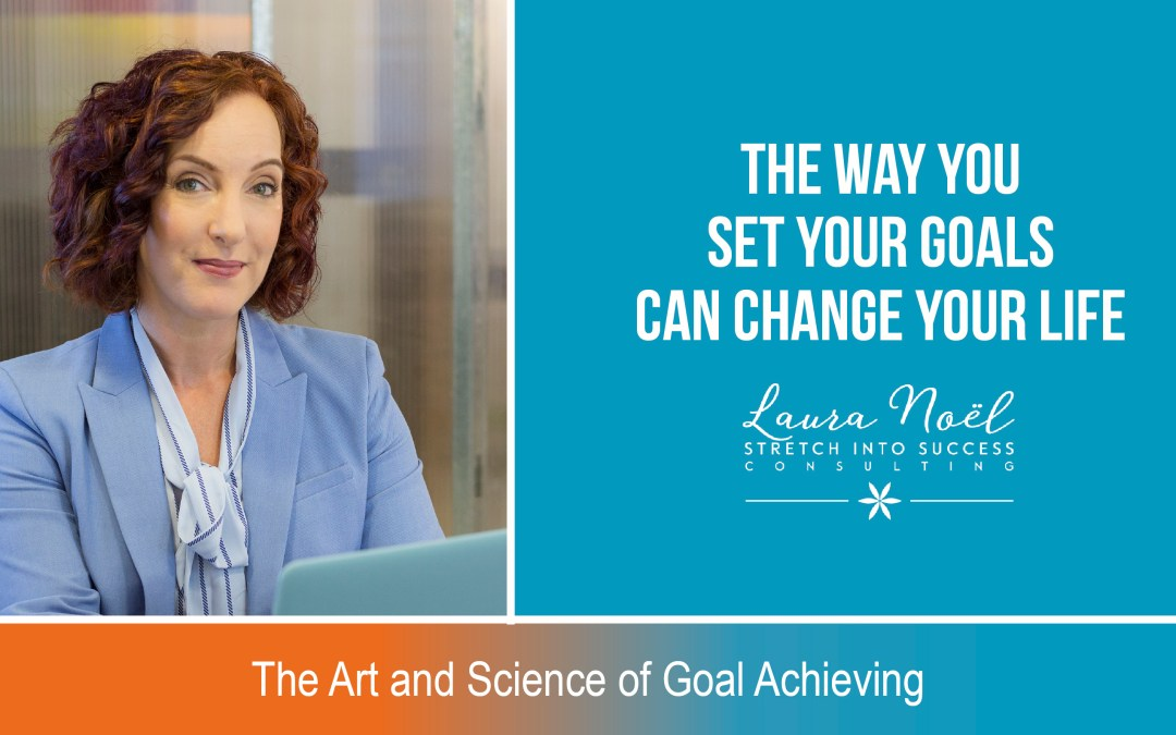 The Way You Set Your Goals Can Change Your Life
