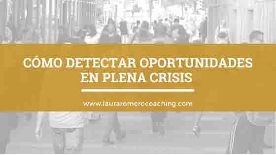 Como detectar oportunidades en plena crisis