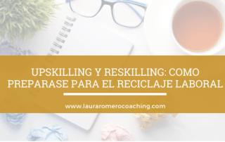 Upskilling y Reskilling: reciclaje laboral