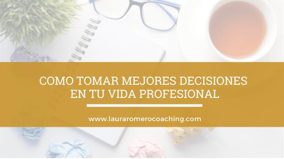 Como tomar mejores decisiones en tu vida profesional