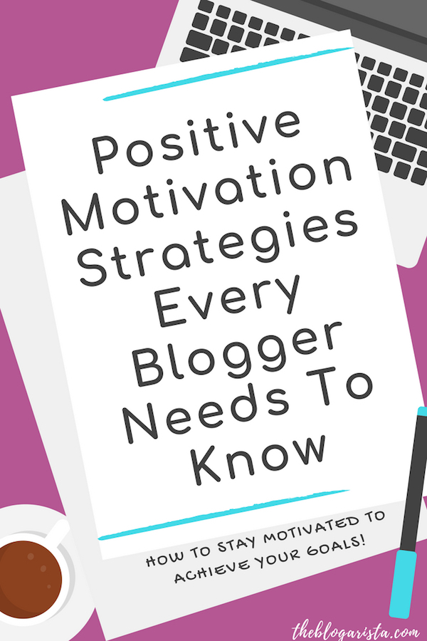 positive motivation strategies every blogger needs to know. how to stay motivated and achieve your goals. Text on white background with computer