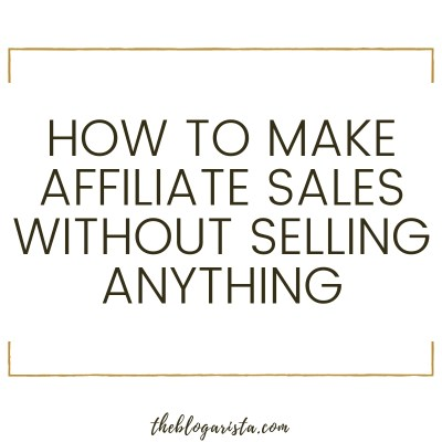 How To Make Affiliate Sales Without Selling Anything