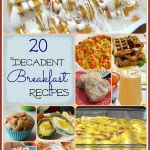20 Decadent Breakfast Recipes www.lauraslittlehousetips.com