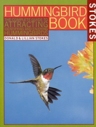 The Hummingbird Book: The Complete Guide to Attracting, Identifying,and Enjoying Hummingbirds by Donald & Lillian Stokes